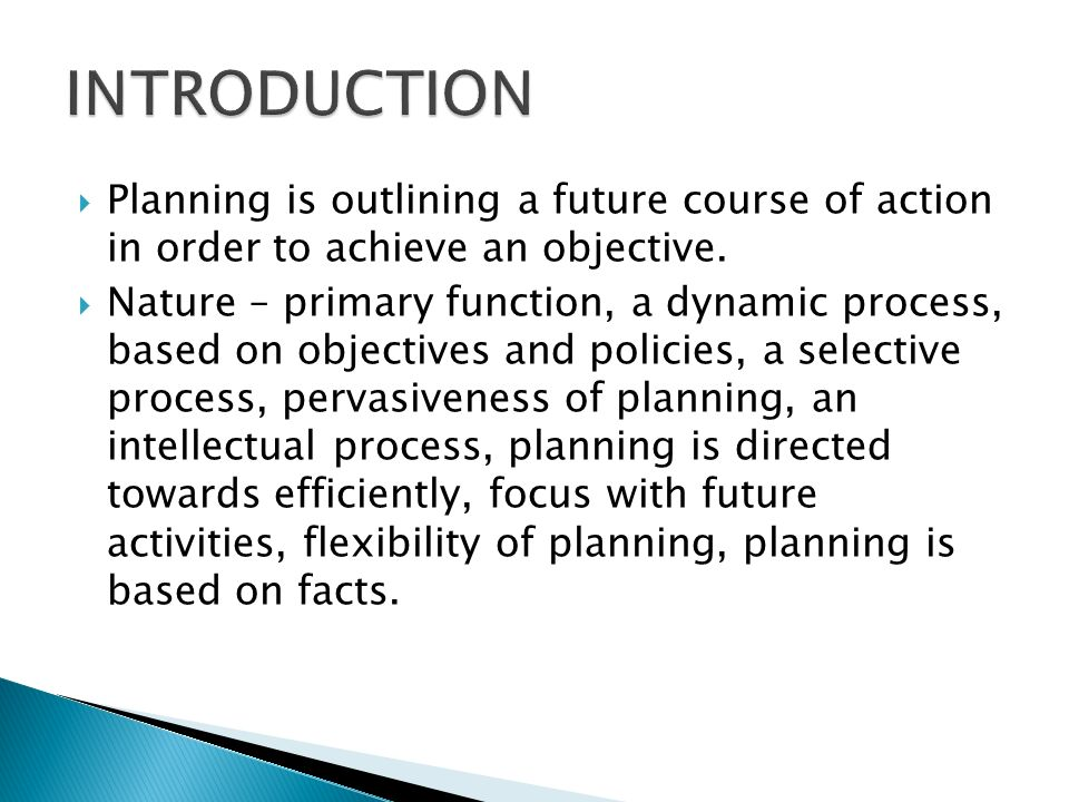 INTRODUCTION Planning is outlining a future course of action in order to achieve an objective.