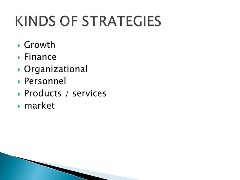 KINDS OF STRATEGIES Growth Finance Organizational Personnel