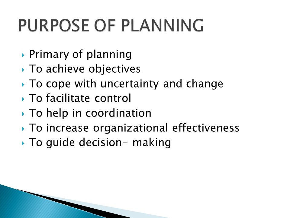 PURPOSE OF PLANNING Primary of planning To achieve objectives
