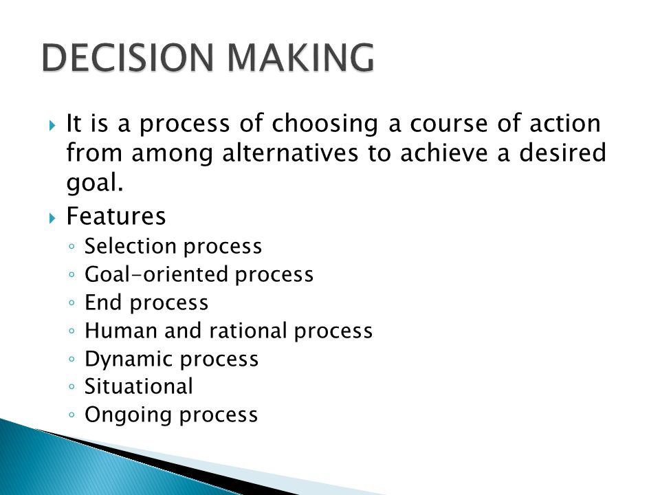 DECISION MAKING It is a process of choosing a course of action from among alternatives to achieve a desired goal.