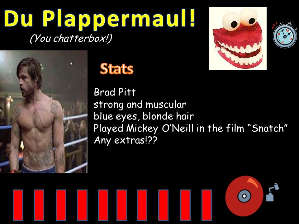 Du Plappermaul! Stats (You chatterbox!) Brad Pitt strong and muscular