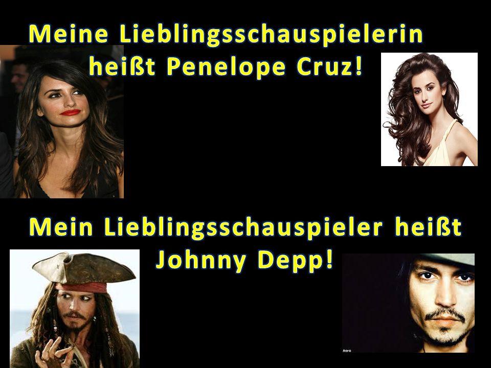 Meine Lieblingsschauspielerin heißt Penelope Cruz!