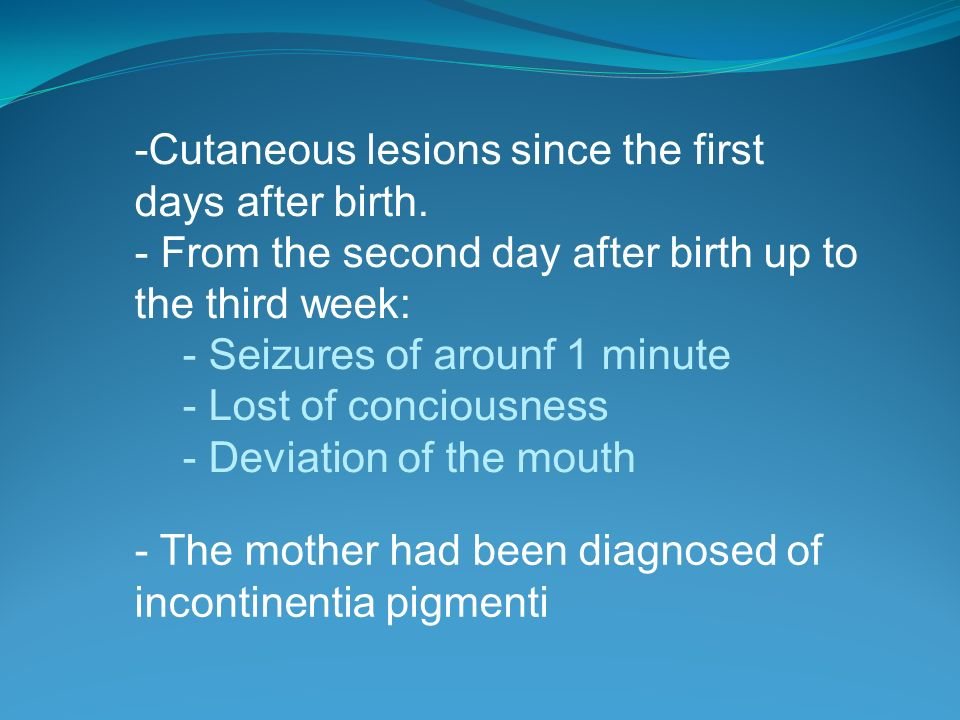 Cutaneous lesions since the first days after birth.