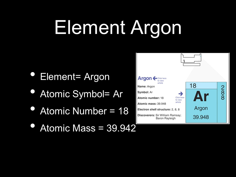 Argon by dalton miller ppt video online download element argon element argon atomic symbol ar atomic number 18 3 periodic table gamestrikefo Choice Image