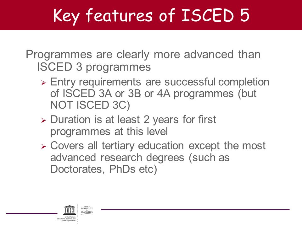 Key features of ISCED 5 Programmes are clearly more advanced than ISCED 3 programmes.