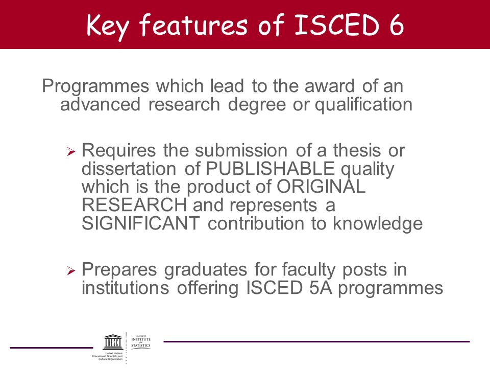 Key features of ISCED 6 Programmes which lead to the award of an advanced research degree or qualification.