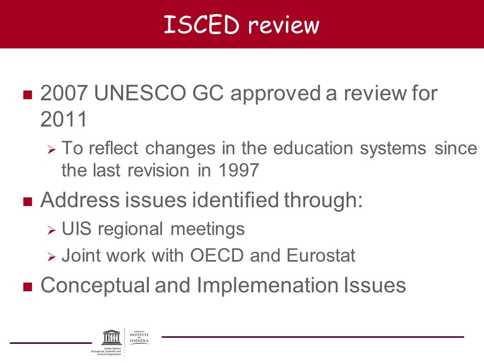 ISCED review 2007 UNESCO GC approved a review for 2011