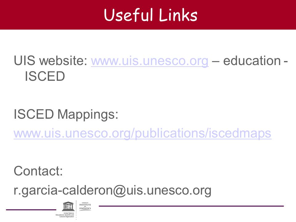 Useful Links UIS website: www.uis.unesco.org – education - ISCED