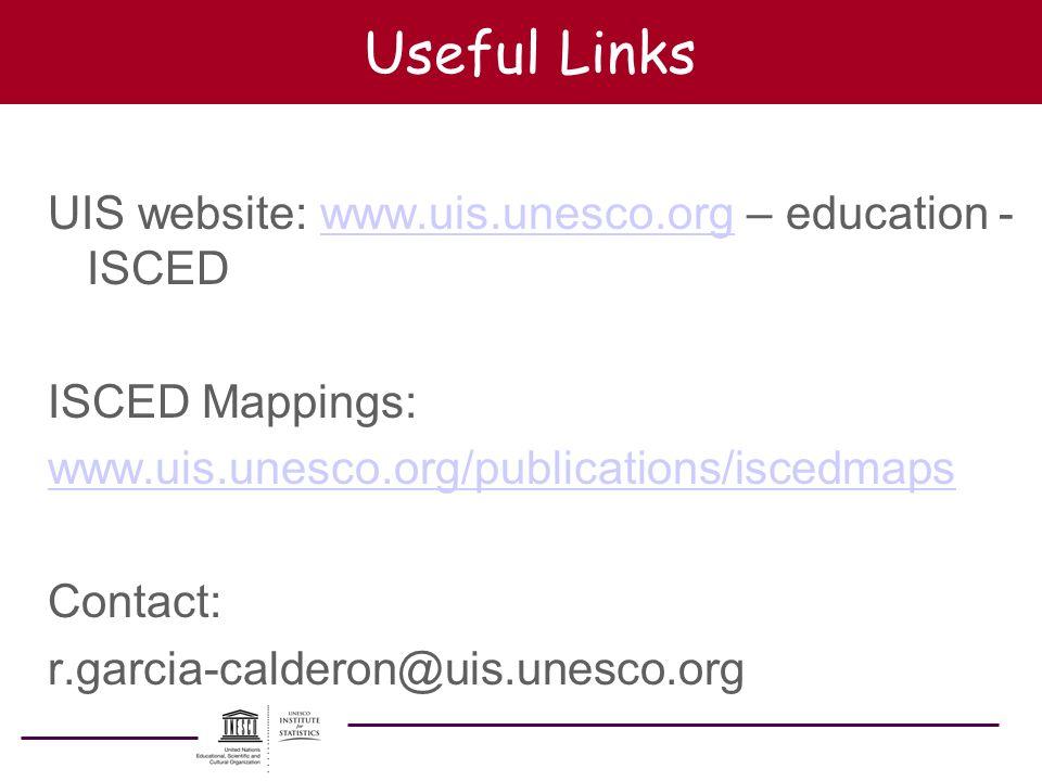 Useful Links UIS website: www.uis.unesco.org – education - ISCED