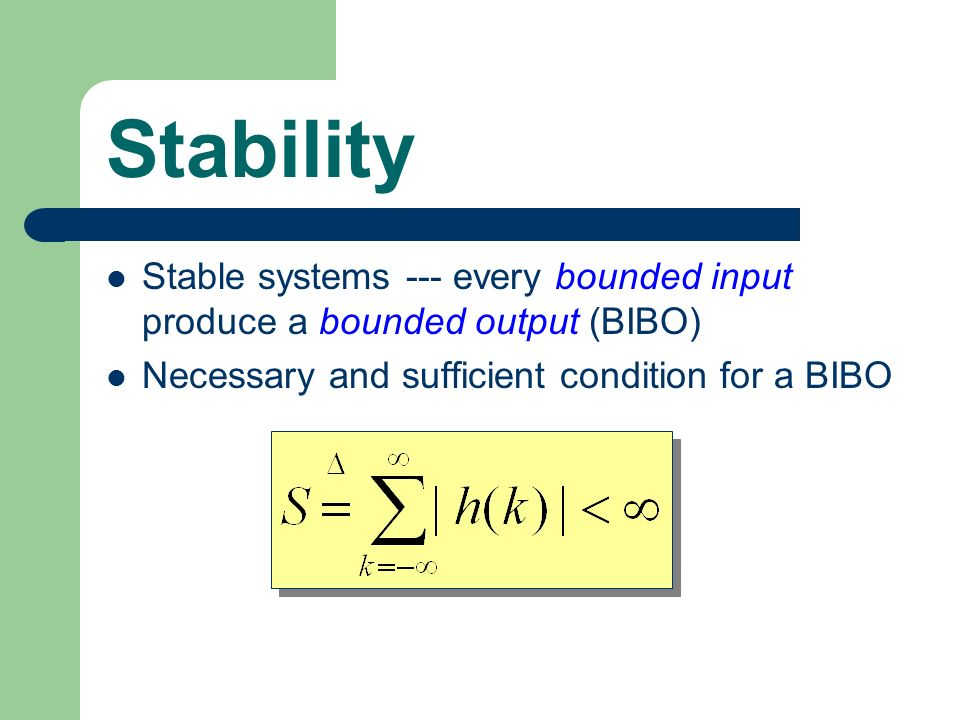 necessary and sufficient condition and response In signal processing, specifically control theory, bounded-input, bounded-output ( bibo) stability  11 continuous-time necessary and sufficient condition: 12  discrete-time sufficient condition:  for a continuous time linear time-invariant ( lti) system, the condition for bibo stability is that the impulse response be  absolutely.