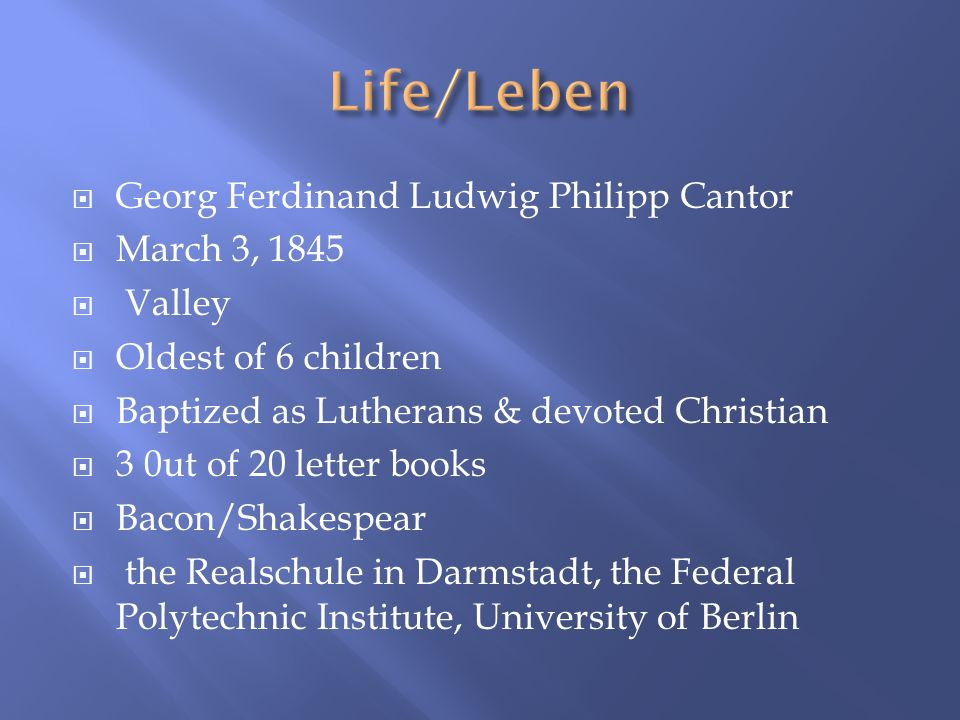 Life/Leben Georg Ferdinand Ludwig Philipp Cantor March 3, 1845 Valley