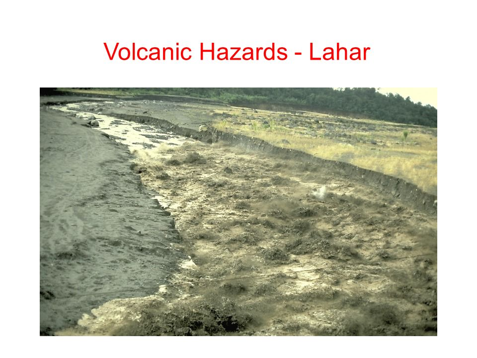 volcanic hazards lahars Lahar is an indonesian word for volcanic mudflow there are numerous  volcanoes in indonesia and lahars often occur as a result of water.