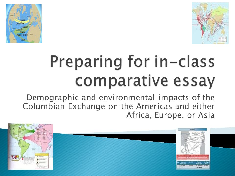 comparative essay the columbian exchange Comparative essay the columbian exchange affected many regions all over the world the americas and europe were similar in their changing population densities caused.