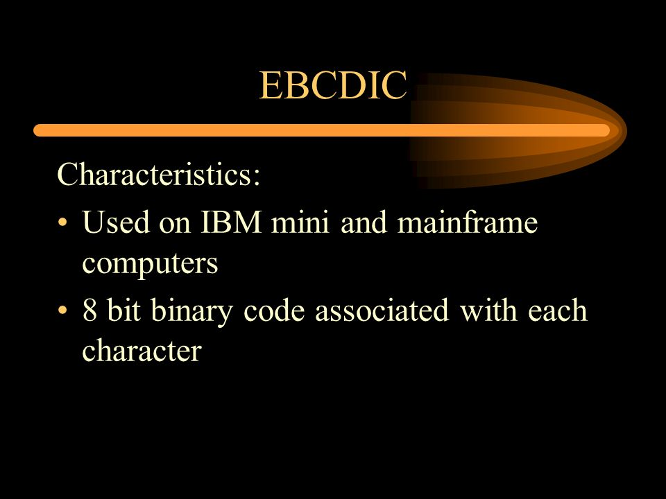 EBCDIC Characteristics: Used on IBM mini and mainframe computers