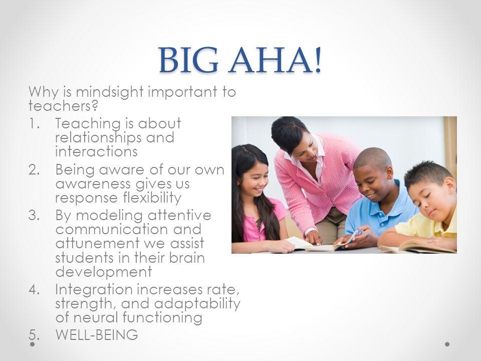 BIG AHA! Why is mindsight important to teachers
