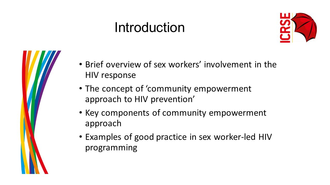 Introduction Brief overview of sex workers' involvement in the HIV response. The concept of 'community empowerment approach to HIV prevention'