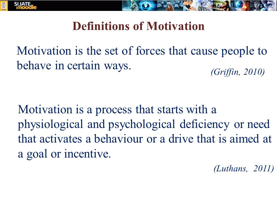 motivation definition by moorhead griffin (moorhead & griffin 1995, p78) from another way, motivation is the term used to   (cole 1995, p119) and other writers defined the study of motivation is.