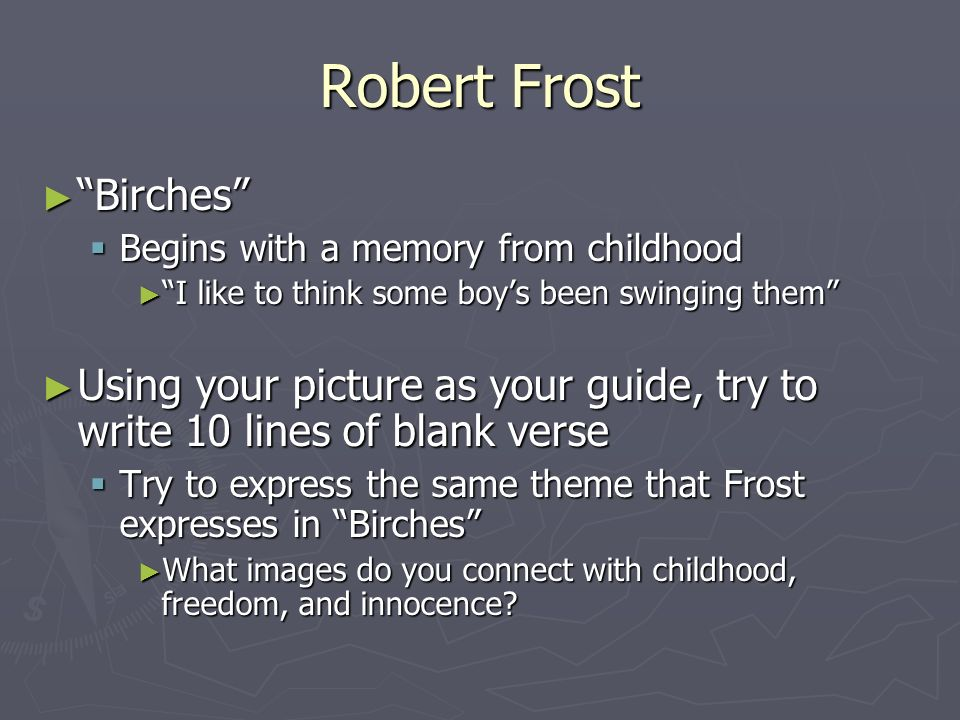 childhood preservation in the poem birches by robert frost The poem birches by robert frost dates back to 1916, where the poet uses birches as a symbol of peace and serenity, giving him a chance to go back to his childhood days.