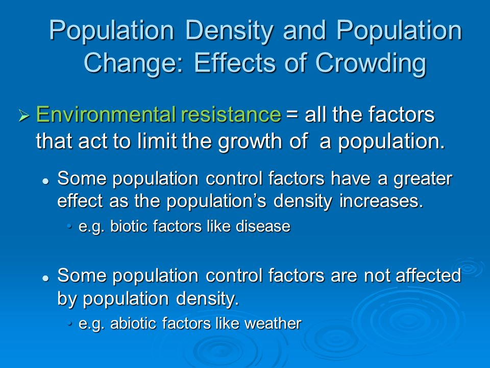 the effects of population density The effects of population density essay sample population density indicates the population that lives in an area by unit of territorial surface of that zone.