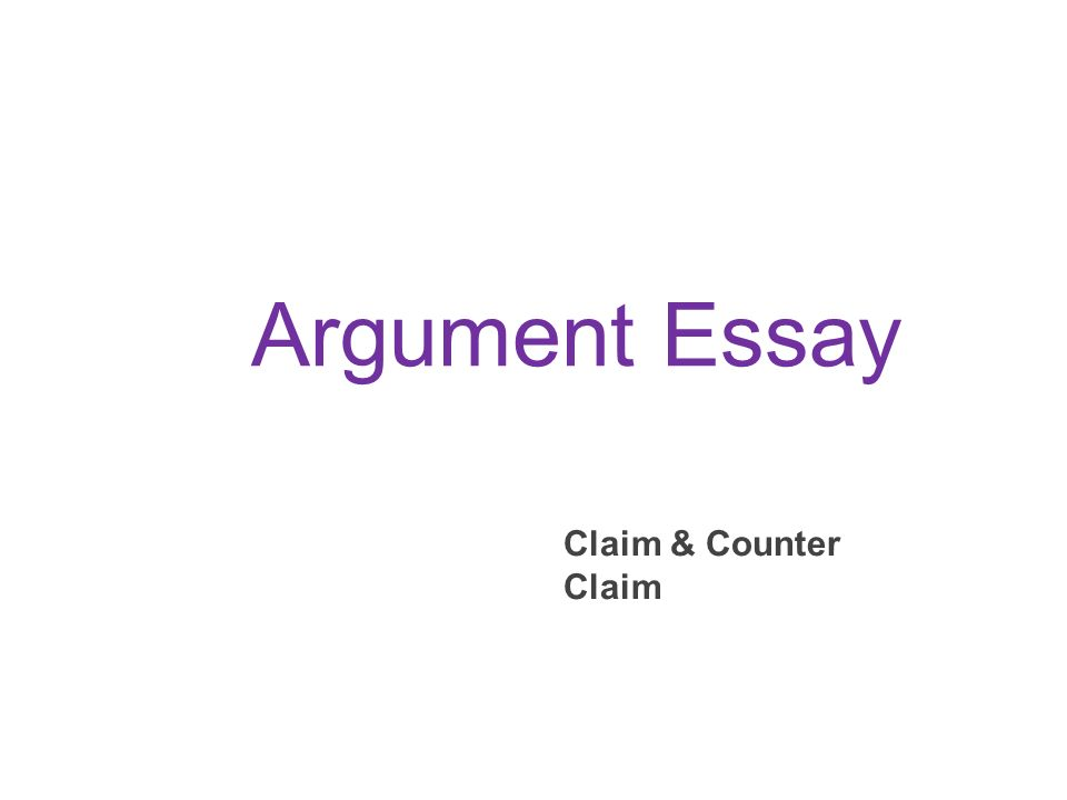 claim counterclaim essay Claims for written argument: the thesis for your argument needs to be opinionated or debatable the thesis will usually fall into 4 different categories or claims remember, the more claims you incorporate into your thesis, the longer your essay will be.