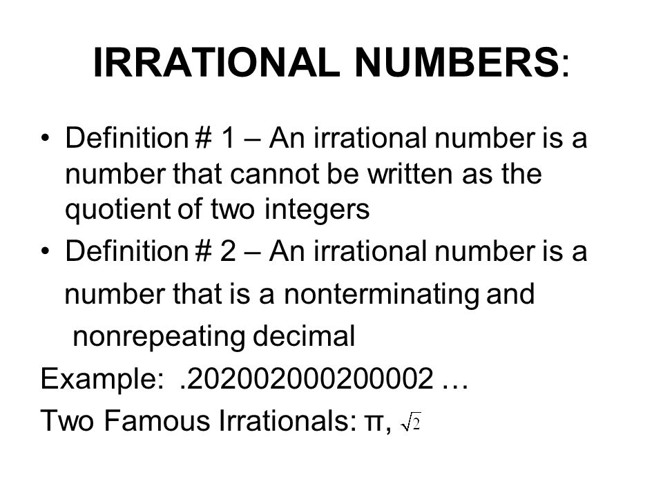 IRRATIONAL NUMBERS: Definition # 1 – An irrational number is a number that cannot be written as the quotient of two integers.