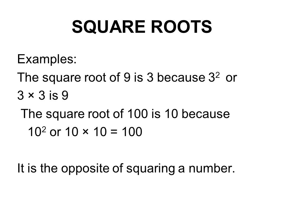 SQUARE ROOTS Examples: The square root of 9 is 3 because 32 or