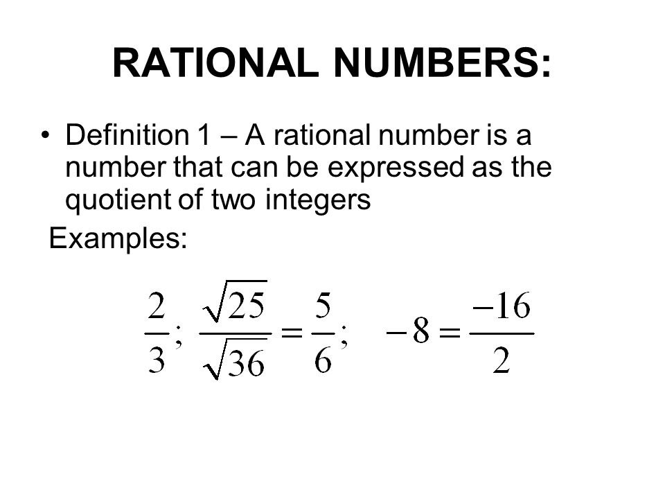 RATIONAL NUMBERS: Definition 1 – A rational number is a number that can be expressed as the quotient of two integers.