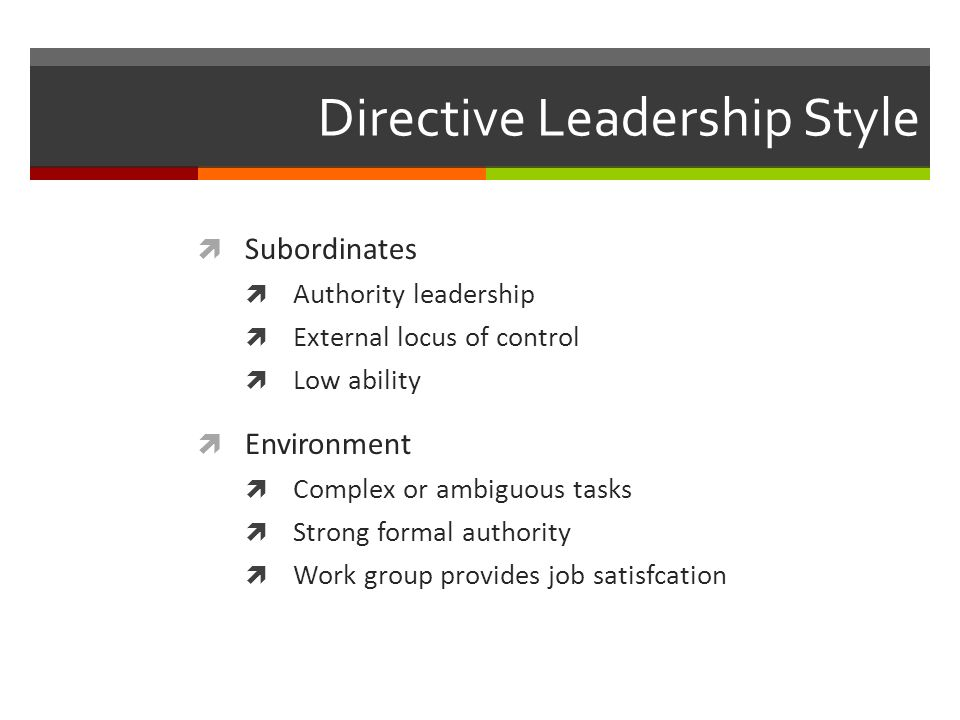 directive leadership According to hay-mcber there are six key leadership or management styles the  directive (coercive) style has the primary objective of.