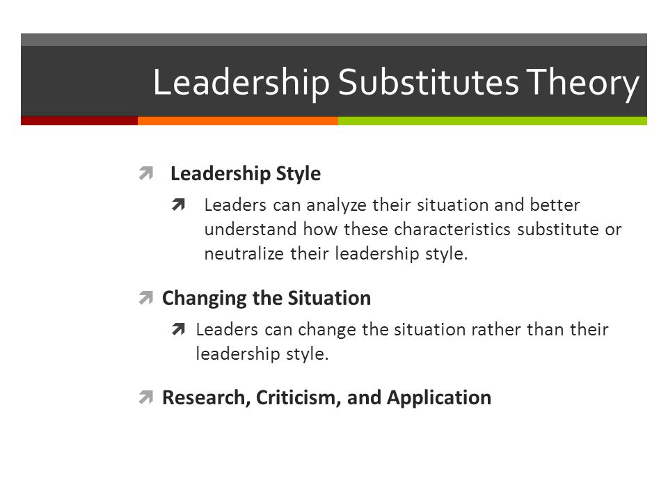 leadership substitute theory To date, theory building is in the process of formulating the underlying   conditions should be tested to identify a substitute for leadership: (i) a.