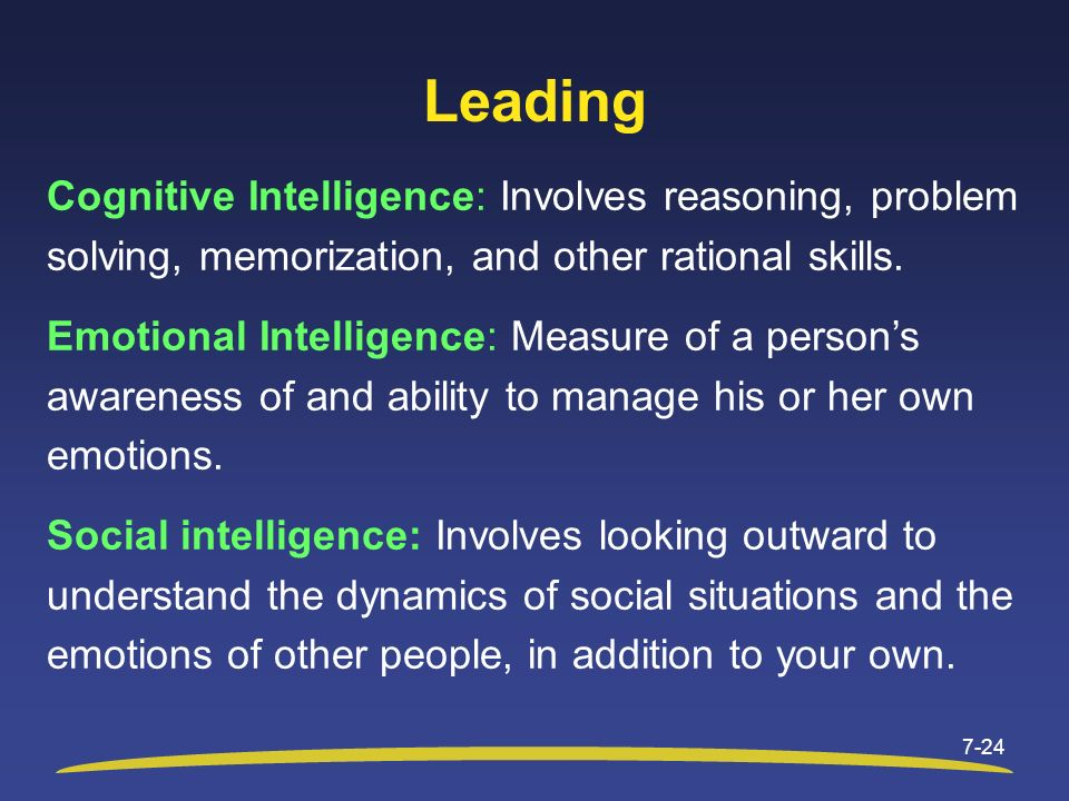 Leading Cognitive Intelligence: Involves reasoning, problem solving, memorization, and other rational skills.