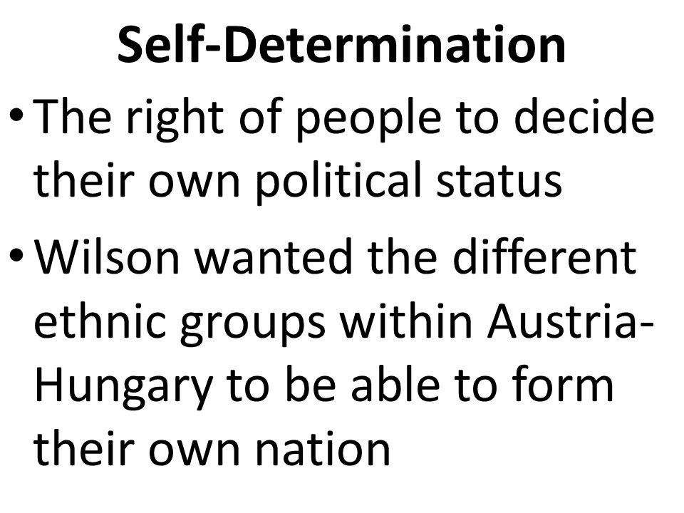 """self determination austria hungary Why was austria-hungary completely destroyed instead of reformed  as far as """"will of the people and self determination"""" seems like it applied only to the."""