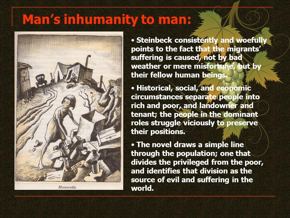 mans inhumanity to man as reflected He was convinced, also, that people could not be moved to abolish voluntarily the inhumanity of man to man by mere persuasion and pleading, but that they could be moved to do so by dramatizing the evil through massive nonviolent resistance.