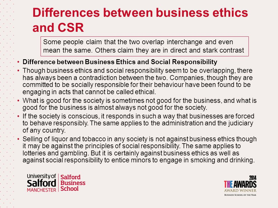 discuss the differences between ethics and social responsibility The relationship between morality and ethics morals and ethics may seem to be the same thing, but depending on the definition used, they have slight differences in meaning morality can be the basis of ethics.
