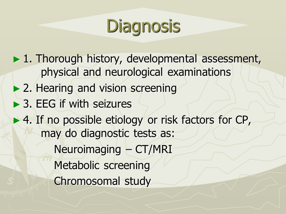 Diagnosis 1. Thorough history, developmental assessment, physical and neurological examinations.