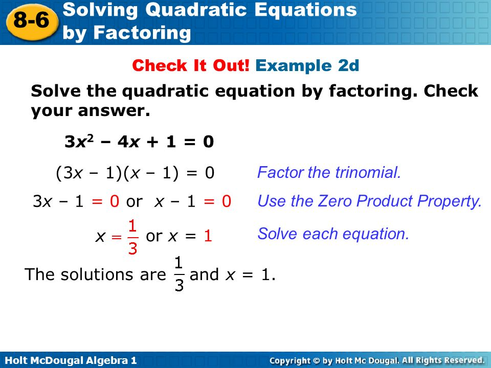 Check It Out! Example 2d Solve the quadratic equation by factoring. Check your answer. 3x2 – 4x + 1 = 0.