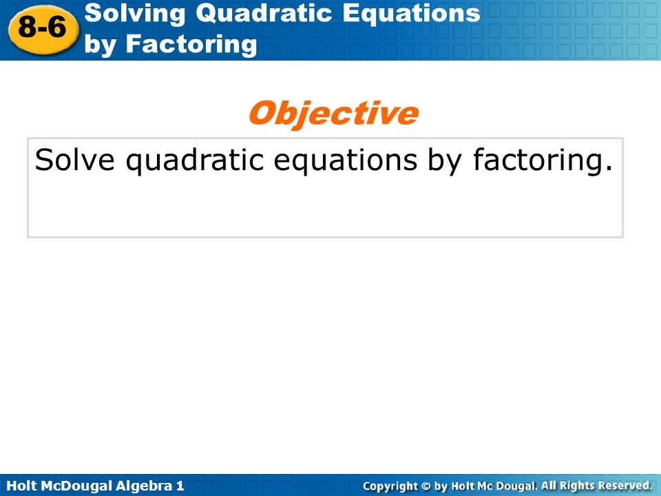Objective Solve quadratic equations by factoring.