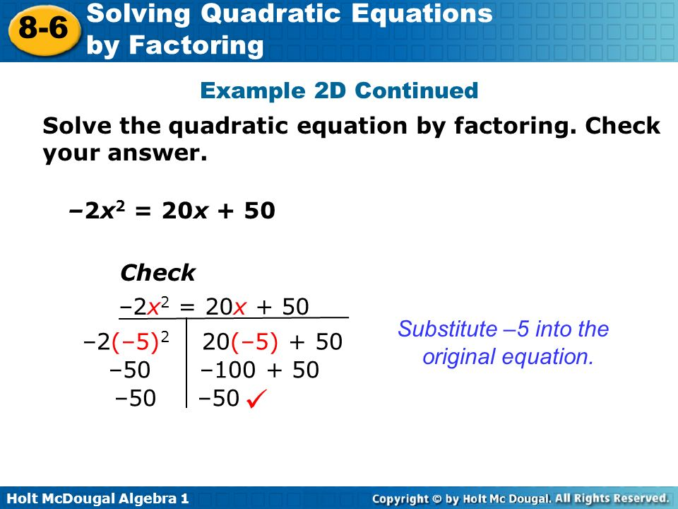 Example 2D Continued Solve the quadratic equation by factoring. Check your answer. –2x2 = 20x