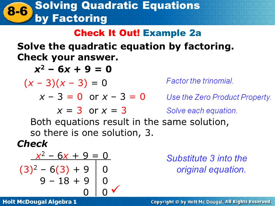 Check It Out! Example 2a Solve the quadratic equation by factoring. Check your answer. x2 – 6x + 9 = 0.