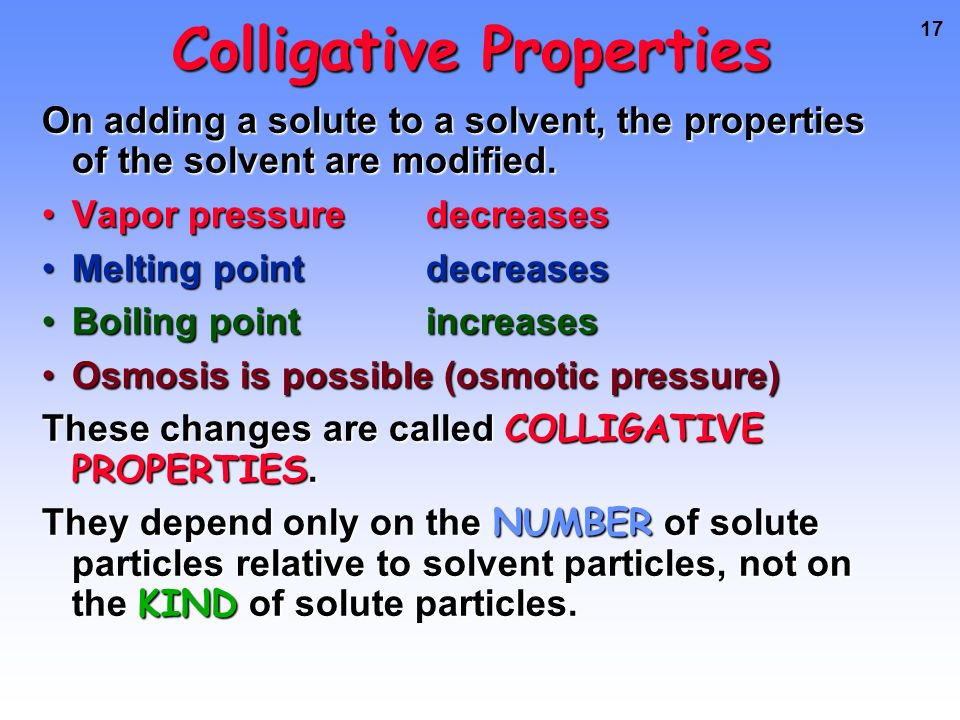 collegative properties Two colligative properties are related to solution concentration as expressed in molality as a review, recall the definition of molality: molality = moles solute kilograms solvent.