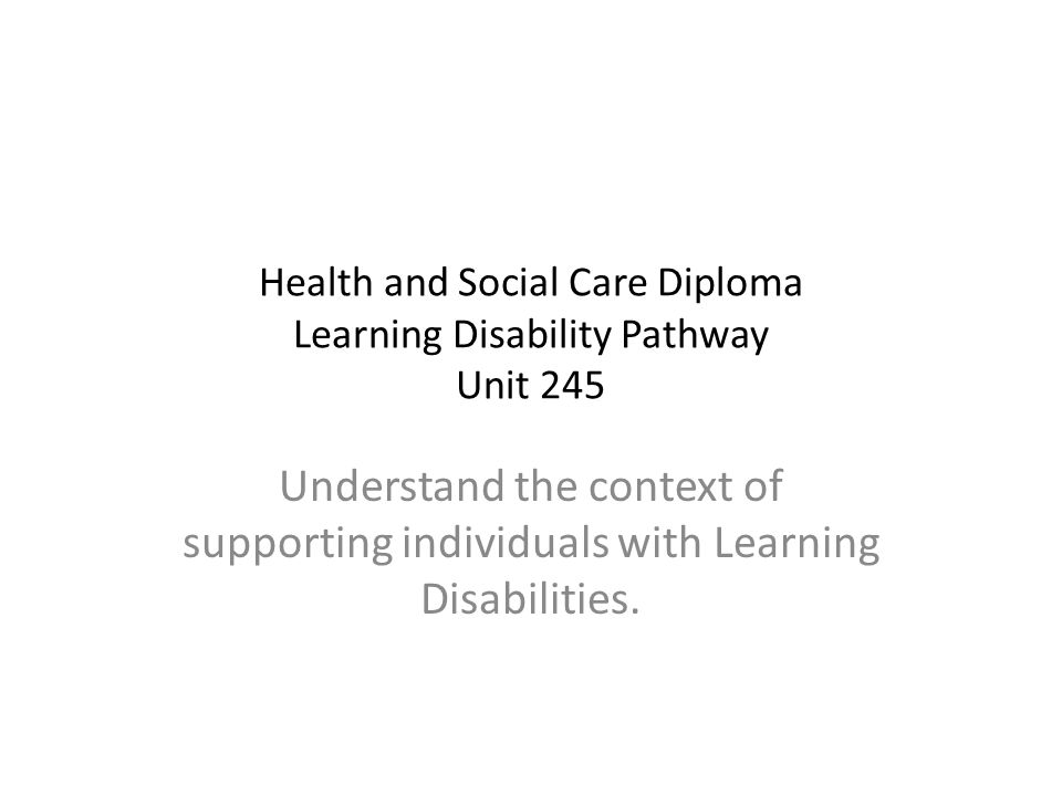 245 supporting individuals with learning disabilities Unit 245 understand the context of supporting individuals with learning disabilities by islaboo | studymodecom unit 245 – understand the context of supporting individuals with learning disabilities 11a) human rights act 1998 b) equality act 2010 c) disability discrimination act 1995 d) mental capacity.