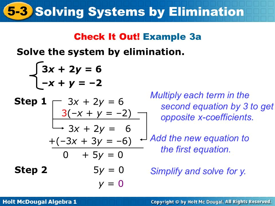 Check It Out! Example 3a Solve the system by elimination. 3x + 2y = 6. –x + y = –2.