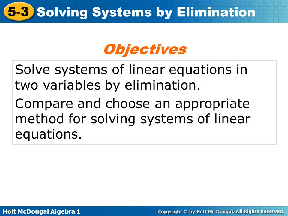 Objectives Solve systems of linear equations in two variables by elimination.