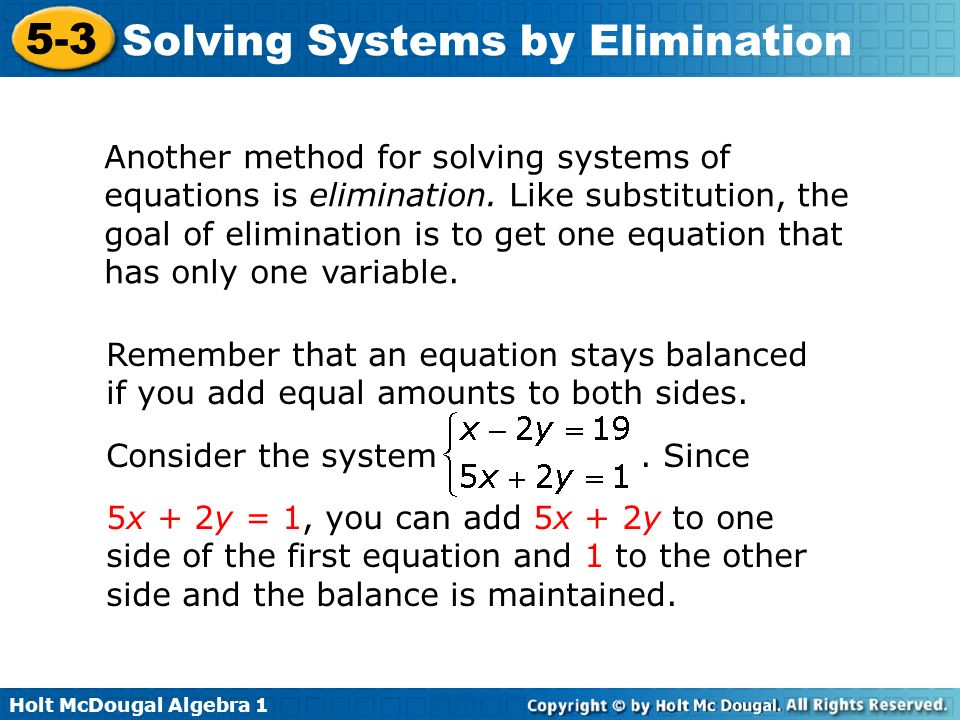 Another method for solving systems of equations is elimination