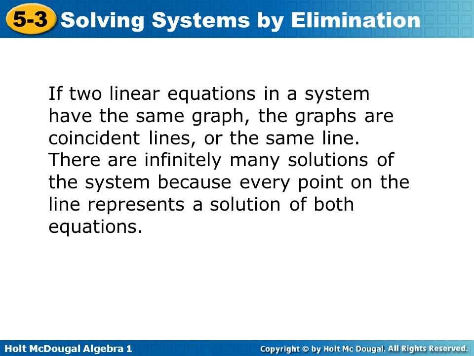 If two linear equations in a system have the same graph, the graphs are coincident lines, or the same line.