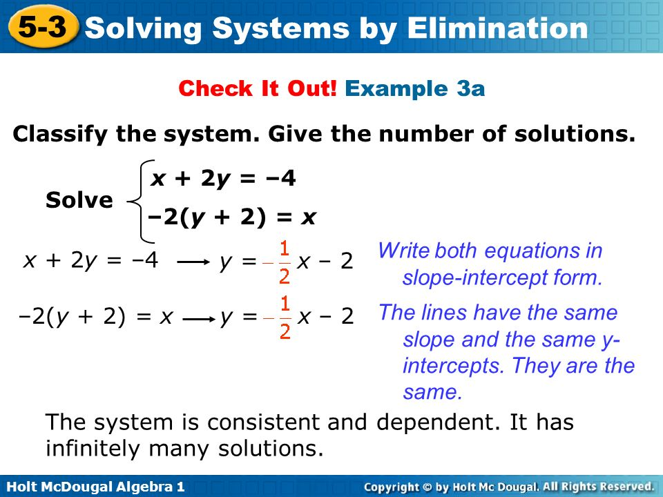 Check It Out! Example 3a Classify the system. Give the number of solutions. x + 2y = –4. Solve. –2(y + 2) = x.