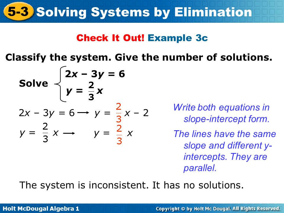 Check It Out! Example 3c Classify the system. Give the number of solutions. 2x – 3y = 6. Solve. y = x.