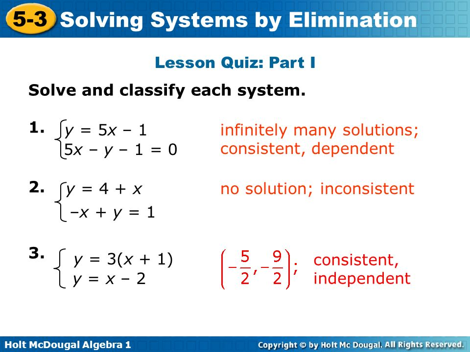 Lesson Quiz: Part I Solve and classify each system y = 5x – 1. infinitely many solutions; consistent, dependent.