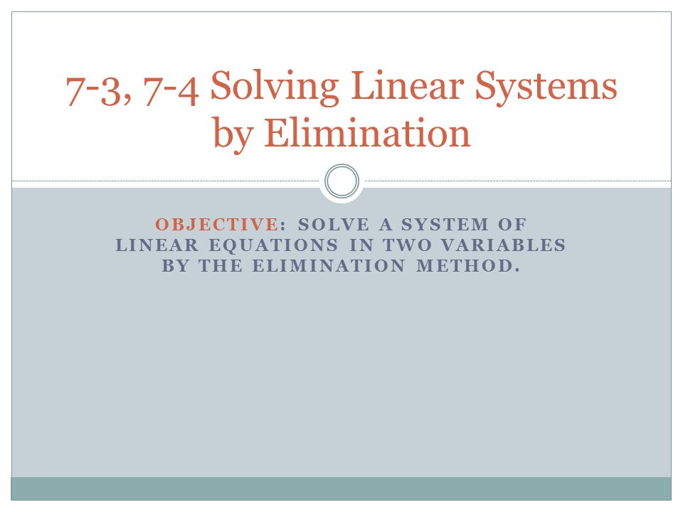 7-3, 7-4 Solving Linear Systems by Elimination