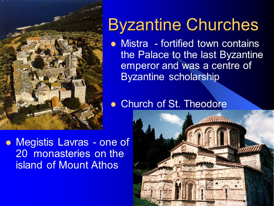 Byzantine Churches Mistra - fortified town contains the Palace to the last Byzantine emperor and was a centre of Byzantine scholarship.