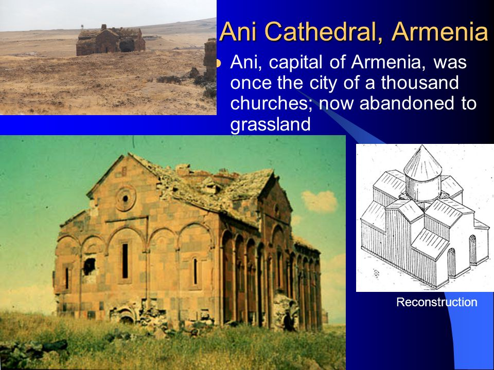 Ani Cathedral, Armenia Ani, capital of Armenia, was once the city of a thousand churches; now abandoned to grassland.